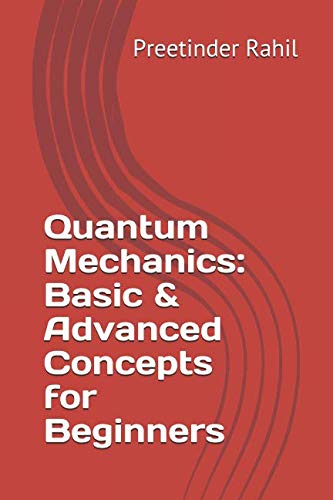 Quantum Mechanics: Basic & Advanced Concepts for Beginners
