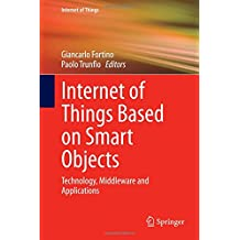 Internet of Things Based on Smart Objects: Technology, Middleware and Applications