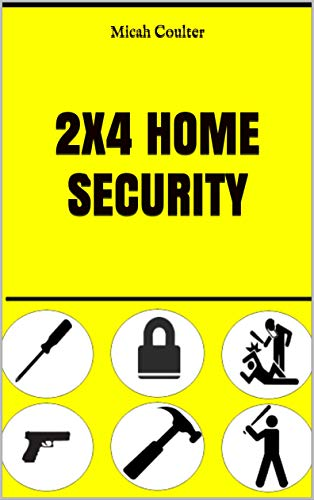 2x4 Home security: Peace of mind on a budget by [Coulter, Micah]