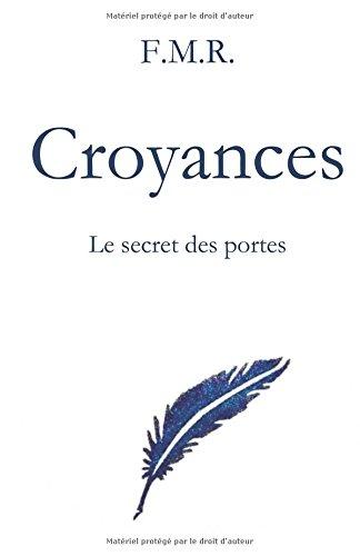Croyances: Le secret des portes Broché – 12 juillet 2018 F.M.R. Independently published 1717743234 Fiction / Short Stories