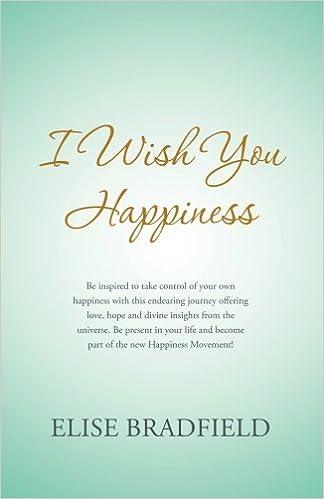 i wish you happiness elise bradfield 9781452512068 amazoncom books