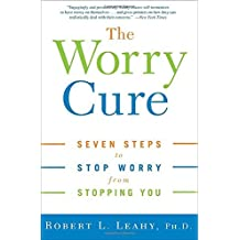 The Worry Cure: Seven Steps to Stop Worry from Stopping You by Robert L. Leahy (2006-10-24)