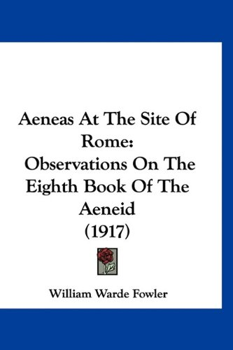 Aeneas At The Site Of Rome: Observations On The Eighth Book Of The Aeneid (1917) (Latin Edition) pdf epub