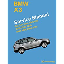 BMW X3 (E83) Service Manual: 2004, 2005, 2006, 2007, 2008, 2009, 2010: 2.5i, 3.0i, 3.0si, Xdrive 30i