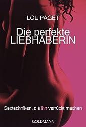 Die perfekte Liebhaberin: Sextechniken, die ihn verrückt machen (German Edition)