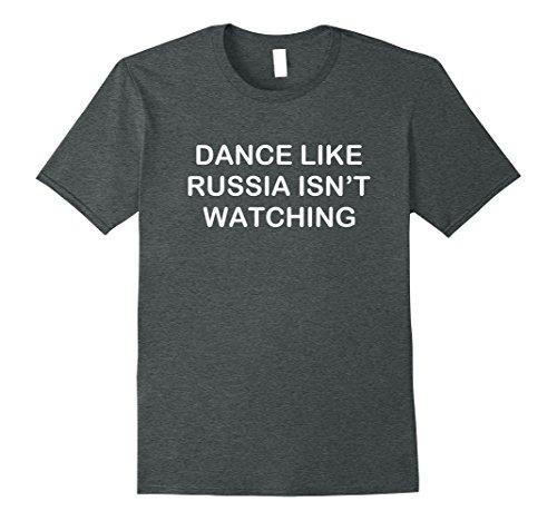 Mens Dance Like Russia Isn't Watching Anti Trump Putin Tee Shirt 2XL Dark Heather