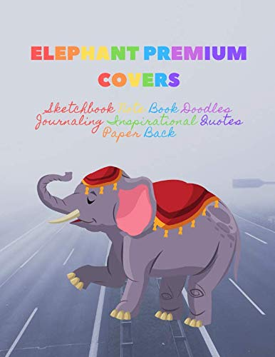 Elephant Premium Covers Sketchbook Note Book Doodles Journaling Inspirational Quotes Paper Back: Drawing Notebook Jornal Letters 100 Pages Non Spiral White Chipboard Sheets 8.5x11 Thick Paper
