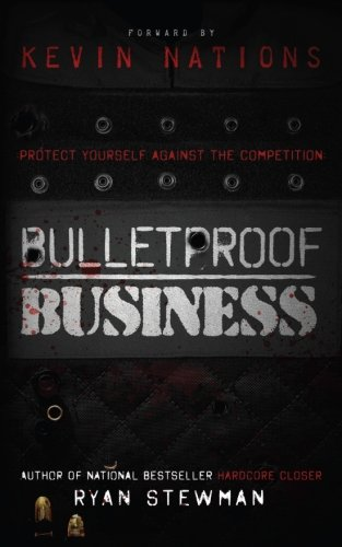 Bulletproof Business: Protect Yourself Against The Competition