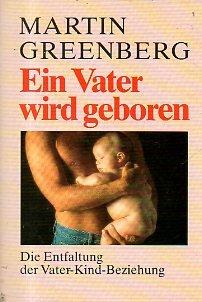 Ein Vater wird geboren. Die Entfaltung der Vater- Kind- Beziehung