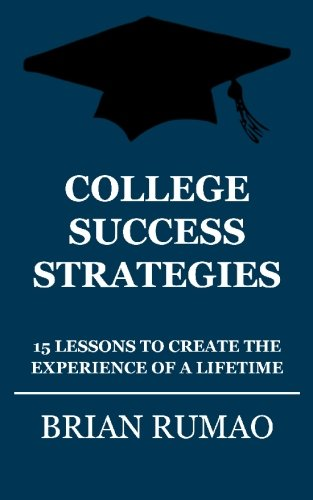 College Success Strategies: 15 Lessons to Create the Experience of a Lifetime
