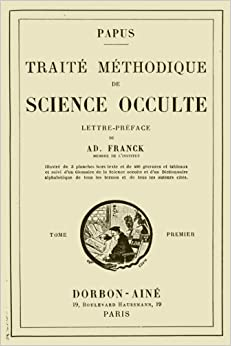 Traite Methodique de Science Occulte - Tome Premier: Lettre-preface de Ad. Franck membre de l'Institut: Volume 1