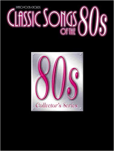 Classic Songs of the 80s: Piano/Vocal/Chords (Classic Songs of the ...