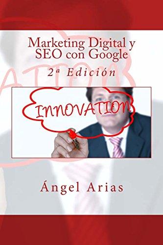 Descargar Libro Marketing Digital Y Seo Con Google: 2ª Edición Ángel Arias