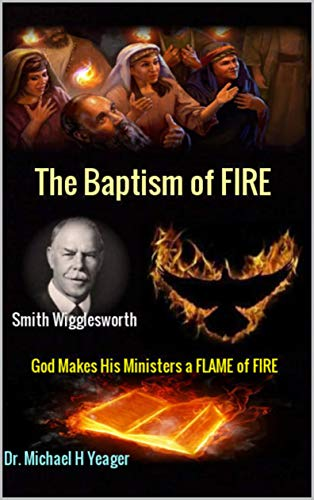 Smith Wigglesworth The Baptism of FIRE: