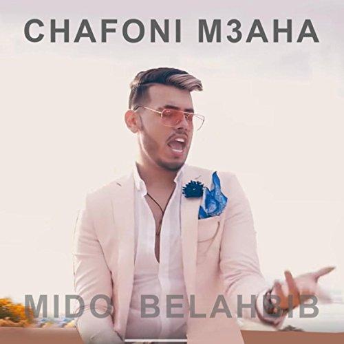 mido belahbib chafoni m3aha