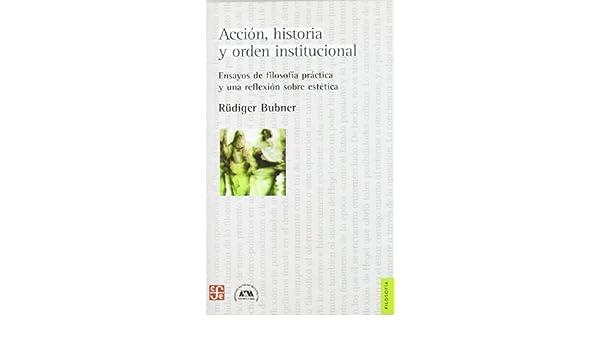 Accion Historia Y Orden Instituciona: Rüdiger Bubner: 9789505578573: Amazon.com: Books
