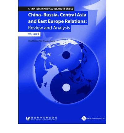 Download China - Russia, Central Asia & East Europe Relations: Review and Analysis (Volume 1) (China International Relations) (2012-03-01) ebook
