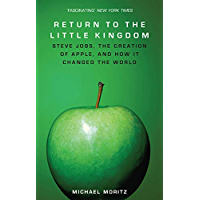Return To The Little Kingdom: Steve Jobs, the creation of Apple, and how it changed the world (English Edition)