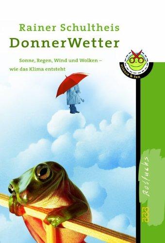 DonnerWetter!: Sonne, Regen, Wind und Wolken: wie das Klima entsteht