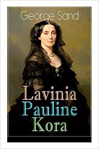 Lavinia - Pauline - Kora: Die Geschichten Dreier Außergewöhnlicher Frauen por George Sand
