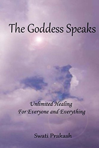 The Goddess Speaks: Unlimited Healing For Everyone and Everything