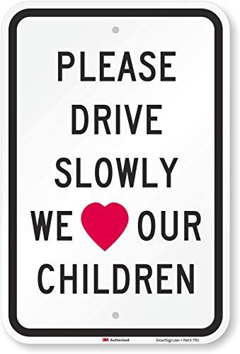 Please Drive Slowly We Love (Heart Symbol) Our Children, Engineer Grade Reflective Aluminum Sign, 18