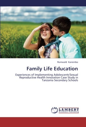 Read Online Family Life Education: Experiences of Implementing Adolescents'Sexual Reproductive Health Innovation Case Study in Tanzania Secondary Schools pdf epub