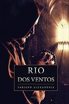 Rio dos Ventos: Uma aventura numa das cidades mais antigas do Brasil por [Alexandria, Fabiano]