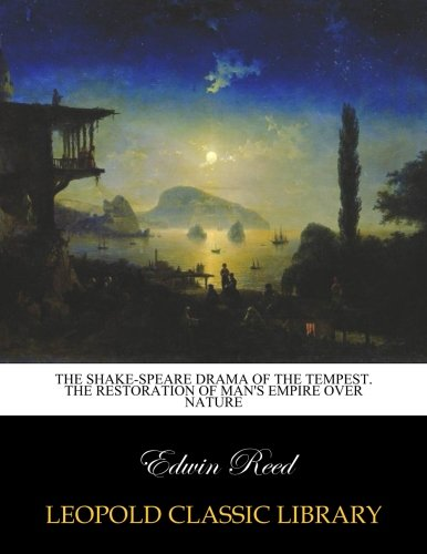 Download The Shake-speare drama of The tempest. The restoration of man's empire over nature PDF