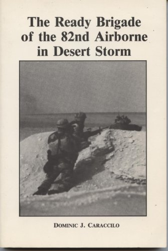 The Ready Brigade of the 82nd Airborne in Desert Storm: A Combat Memoir by a Headquarters Company Commander