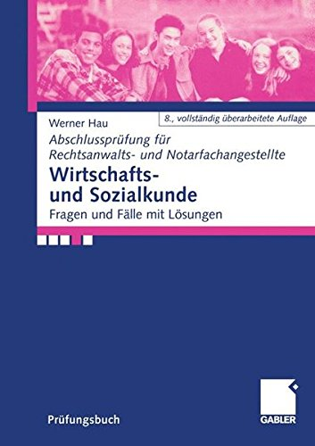 Wirtschafts und Sozialkunde: Fragen und Fälle mit Lösungen (Abschlussprüfung für Rechtsanwalts und Notarfachangestellte) (German Edition)