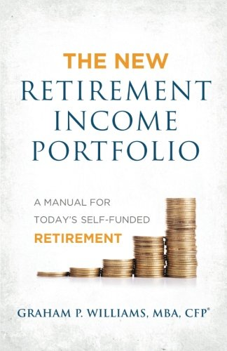 The New Retirement Income Portfolio: A Manual for Today's Self-Funded Retirement