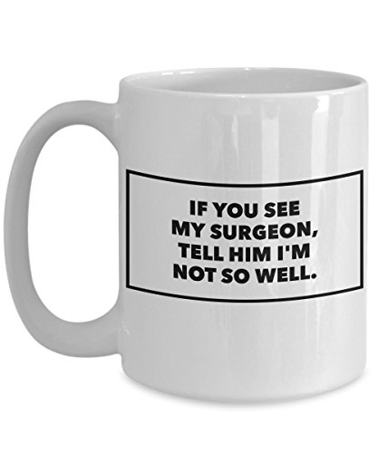 If you see my surgeon… Messages from the dearly departed. Gravestone markers make unique gifts. Coffee mugs w/ real (Gravestone Sayings)