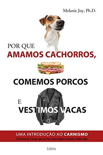 Por que amamos cachorros, comemos porcos e vestimos vacas