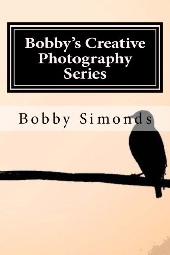 Download Bobby's Creative Photography Series: Volume 1: Nature's Best pdf
