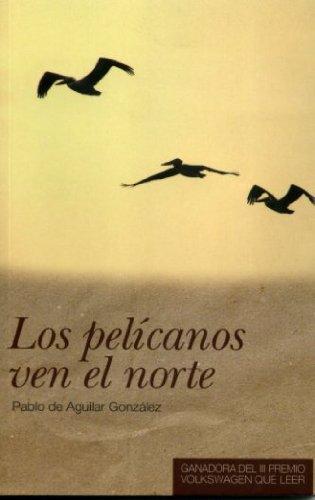 Descargar Libro Los Pelícanos Ven El Norte De Pablo Pablo De Aguilar González