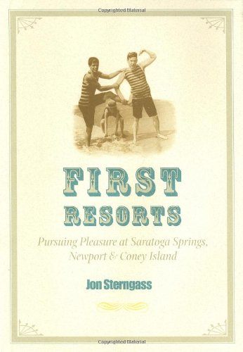First Resorts: Pursuing Pleasure at Saratoga Springs, Newport, and Coney Island