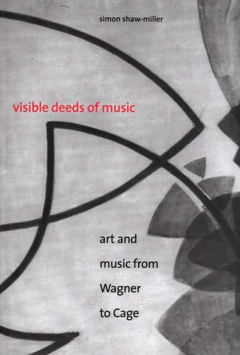Visible Deeds of Music: Art and Music from Wagner to Cage pdf