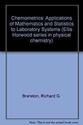 Chemometrics: Applications of Mathematics and Statistics to Laboratory Systems (Ellis Horwood series in physical chemistry)