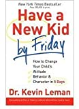 img - for [(Have a New Kid by Friday Leader's Guide : How to Change Your Childs Attitude, Behavior and Character in 5 Days)] [By (author) Dr Kevin Leman ] published on (July, 2009) book / textbook / text book