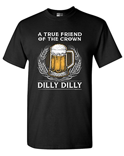 A True Friend of The Crown Dilly Dilly Beer Party Funny Adult DT T-Shirt Tee (Large, - T-shirt Mens Crown