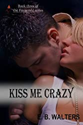 Kiss Me Crazy (Contemporary, Sensual) (The Fitzgerald Family Book 3)