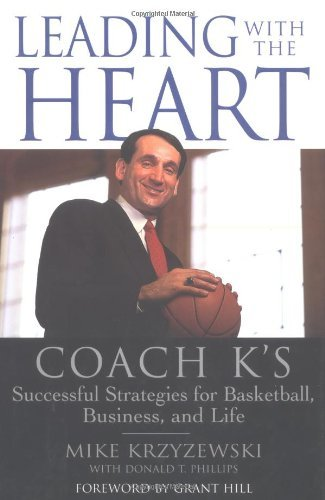 Leading with the Heart: Coach K's Successful Strategies for Basketball, Business, and Life by Mike Krzyzewski (2000-03-01)
