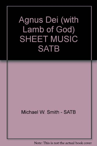Agnus Dei (with Lamb of God) SHEET MUSIC SATB (Agnus Dei Michael W Smith Sheet Music)