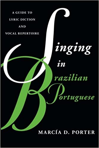 Singing in Brazilian Portuguese: A Guide to Lyric Diction and Vocal Repertoire (Guides to Lyric Diction)