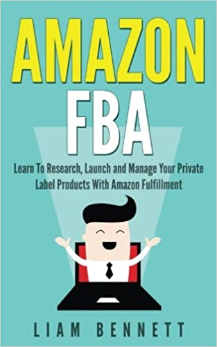Amazon FBA: Learn To Research, Launch and Manage Your
