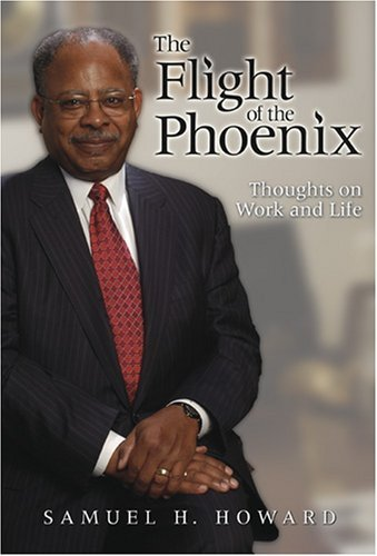 The Flight of the Phoenix: Thoughts on Work and Life by Samuel H. Howard (2007-03-23)