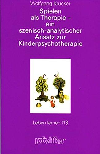 Spielen als Therapie. Ein szenisch-analytischer Ansatz zur Kinderpsychotherapie (Leben Lernen 182)