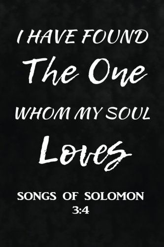 (I Have Found The One Whom My Soul Loves. Song of Solomon 3:4: Christian & Religious Writing Journal Lined, Diary, Notebook for Men & Women (Divine)