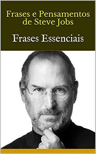 Frases E Pensamentos De Steve Jobs Frases Essenciais